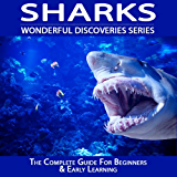 Sharks: The Complete Guide For Beginners & Early Learning (Wonderful Discoveries)