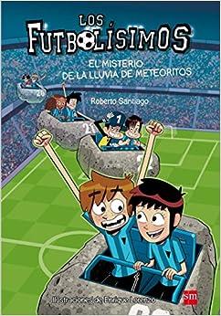 Los Futbolísimos. El Misterio De La Lluvia De Meteoritos por Enrique Lorenzo Diaz epub