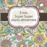 Il mio Super Super diario alimentare: Italian Edition, 3 Month Food Journal