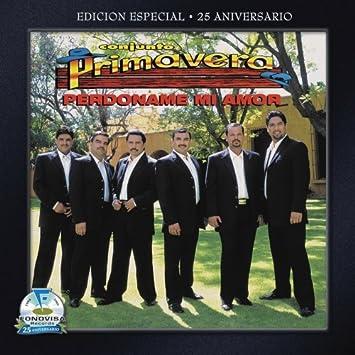 Conjunto Primavera Perdoname Mi Amor Amazoncom Music