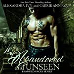 Abandoned and Unseen | Carrie Ann Ryan,Alexandra Ivy