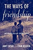 The Ways of Friendship : Anthropological Perspectives, , 0857457926