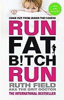 Run Fat Bitch Run: The International Bestseller