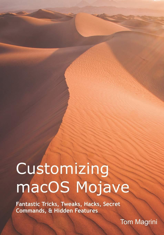 Customizing macOS Mojave: Fantastic Tricks, Tweaks, Hacks, Secret