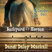 Cowboy Colt: Backyard Horses, 2 | Dandi Daley Mackall