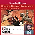 The Modern Scholar: Epochs of European Civilization: Antiquity to Renaissance Lecture by Geoffrey Hosking Narrated by Geoffrey Hosking