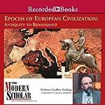 The Modern Scholar: Epochs of European Civilization: Antiquity to Renaissance | Geoffrey Hosking