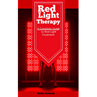 Red Light Therapy: A Complete Guide to Red Light Treatment (English Edition)