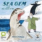 Sea Gem and the Land of Ice: A Seadog Adventure, Book 3 | Annie O'Dowd