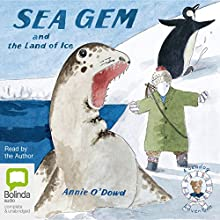 Sea Gem and the Land of Ice: A Seadog Adventure, Book 3 Audiobook by Annie O'Dowd Narrated by Annie O'Dowd