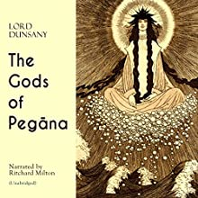The Gods of Pegana Audiobook by Lord Dunsany Narrated by Ritchard Milton