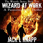 Wizard at Work: The Wizards Series, Book 2 | Jack L. Knapp