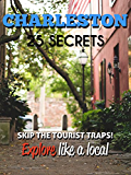 CHARLESTON SC 25 Secrets - The Locals Travel Guide  For Your Trip to Charleston (South Carolina): Skip the tourist traps and explore like a local : Where to Go, Eat & Party in Charleston