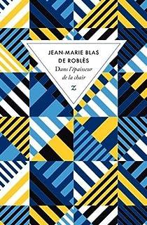 Dans l'épaisseur de la chair, Blas de Roblès, Jean-Marie