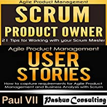 AGILE PRODUCT MANAGEMENT BOX SET: SCRUM PRODUCT OWNER AND USER STORIES