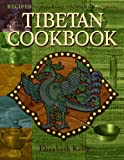 Tibetan Cooking: Recipes for Daily Living, Celebration, and Ceremony: Recipes for Daily Living, Celebration and Ceremony