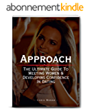 Approach: The Ultimate Guide To Meeting Women & Developing Confidence In Dating (English Edition)