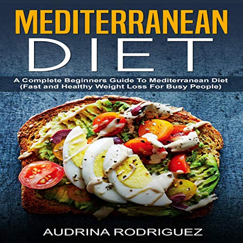 Pdf Entertainment Mediterranean Diet: A Complete Beginners Guide to Mediterranean Diet: Fast and Healthy Weight Loss for Busy People