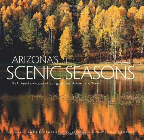 The Grand Canyon State celebrates all four seasons and it s always a feast for the eyes. In this book, we have the photographs to prove it! Author Susan Lamb has written a sensitive, authoritative text describing the state s surprisingly wide-ranging...