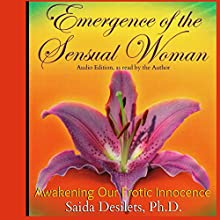 Emergence of the Sensual Woman: Awakening Our Erotic Innocence   Livre audio Auteur(s) : Saida Desilets Narrateur(s) : Saida E. Desilets