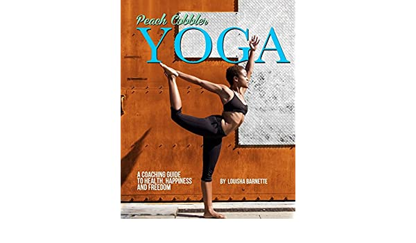 Peach Cobbler Yoga: A coaching guide to health, happiness ...