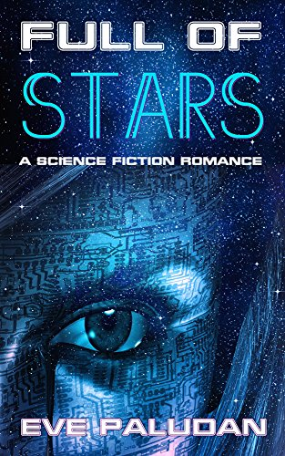 FULL OF STARS A Science Fiction Romance Novel by [Paludan, Eve]