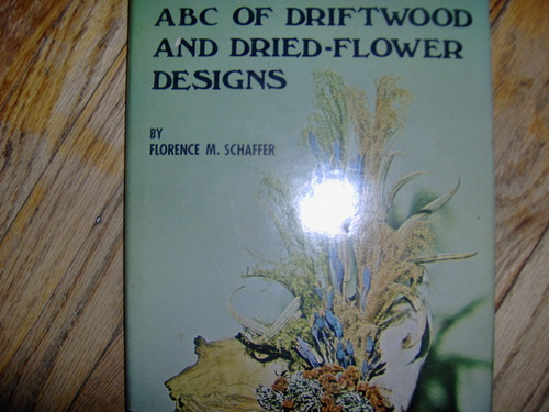 Abc of Driftwood and Dried Flower Designs