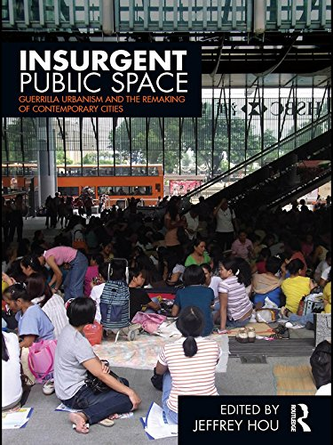 Insurgent Public Space Guerrilla Urbanism And The Remaking Of Contemporary Cities Epub