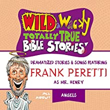 Wild and Wacky Totally True Bible Stories: All About Angels Audiobook by Frank E. Peretti Narrated by  full cast