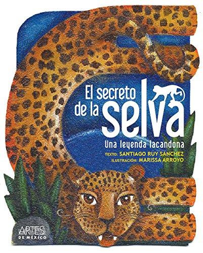 El secreto de la selva  / The Secret Of The Forest: Una leyenda Lacandona / A Lacandona's Legend (Spanish Edition) - Arroyo, Marissa; Sanchez, Santiago Ruy