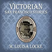 Victorian San Francisco Stories | M. Louisa Locke
