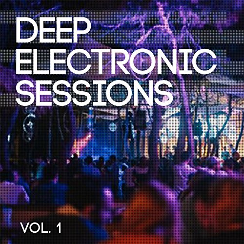 Deep Electronic Sessions, Vol. 1 (Ibiza's Best Deep House Tunes)