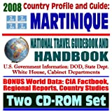 2008 Country Profile and Guide to Martinique- National Travel Guidebook and Handbook - French West Indies, French Antilles, Mount Pelee Volcano, Agriculture (Two CD-ROM Set)