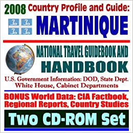 'TOP' 2008 Country Profile And Guide To Martinique- National Travel Guidebook And Handbook - French West Indies, French Antilles, Mount Pelee Volcano, Agriculture (Two CD-ROM Set). Norwood Dodge would Schwimpi locale