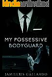My Possessive Bodyguard: A New Adult Romance