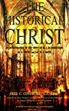 The Historical Christ: Or, An investigation of the views of Mr. J. M. Robertson, Dr. A. Drews, and Prof. W. B. Smith
