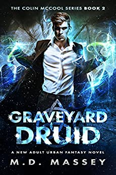 Graveyard Druid: A New Adult Urban Fantasy Novel (The Colin McCool Paranormal Suspense Series Book 2) by [Massey, M.D.]