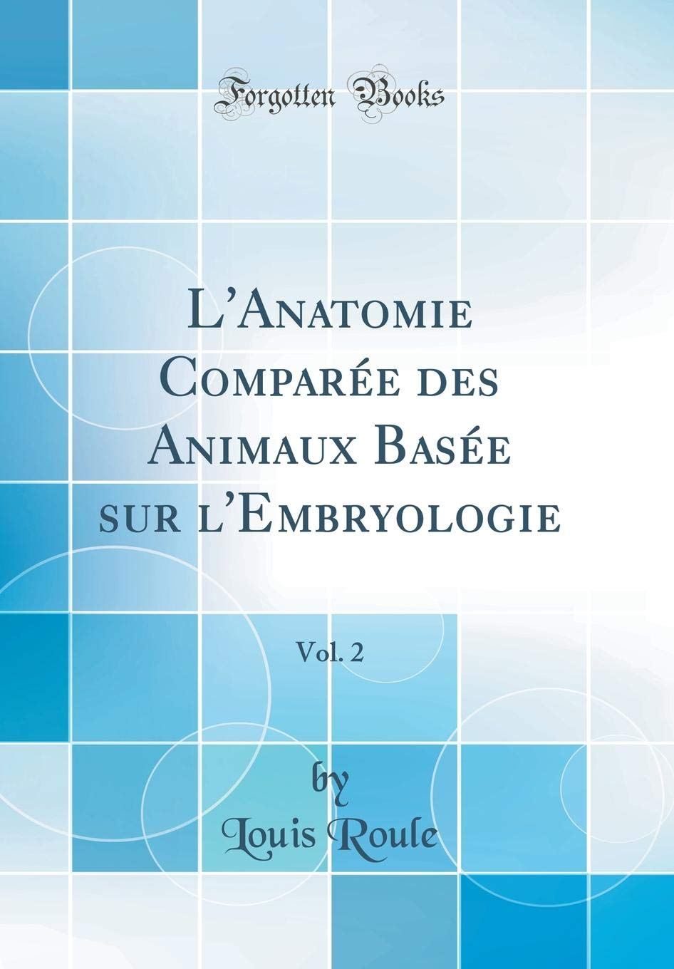Download L'Anatomie Comparée des Animaux Basée sur l'Embryologie, Vol. 2 (Classic Reprint) (French Edition) ebook
