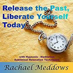 Release the Past, Liberate Yourself Today