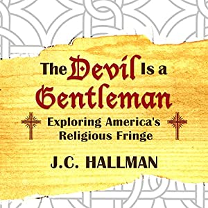 The Devil Is a Gentleman: Exploring America's Religious Fringe Audiobook