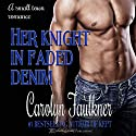Her Knight in Faded Denim Audiobook by Carolyn Faulkner Narrated by Christine Fraser