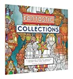 Fantastic Collections: A Coloring Book of Amazing Things Real and Imagined