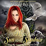 A Heart in Sun and Shadow: Chwedl, Book One | Annie Bellet