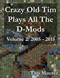 img - for Crazy Old Tim Plays All The D-Mods: 2005-2015 (Color) (Volume 2) book / textbook / text book