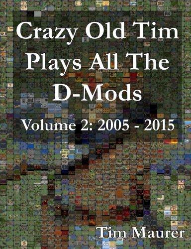 Download Crazy Old Tim Plays All The D-Mods: 2005-2015 (Color) (Volume 2) pdf epub