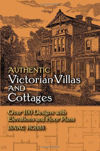 Victorian House Floorplans - Authentic Victorian Villas and Cottages: Over 100 Designs with Elevations and Floor Plans (Dover Architecture)