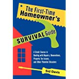 The First-Time Homeowner's Survival Guide: A Crash Course in Dealing with Repairs, Renovations, Property Tax Issues, and Othe