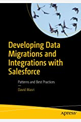 Developing Data Migrations and Integrations with Salesforce: Patterns and Best Practices Kindle Edition