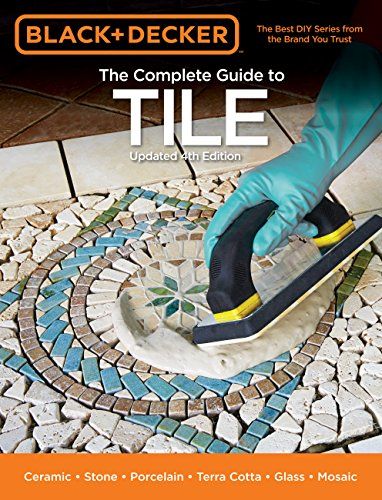 Black & Decker The Complete Guide to Tile, 4th Edition: Ceramic * Stone * Porcelain * Terra Cotta * Glass * Mosaic * Resilient (Black & Decker Complete - Porcelain Tile Series