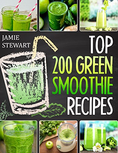 Green Smoothies - Top 200 Green Smoothie Recipes: (Green Smoothies, Green Smoothie Recipes, Green Smoothie Cleanse, Green Smoothie Diet, Green Smoothie for Everyday, Healthy Juice) (Green Juice Recipes compare prices)